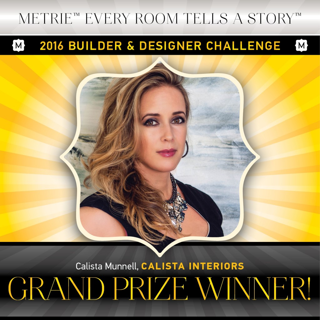 Metrie's Every Room Tells A Story - Builder & Designer grand Prize Winner: Calista Munnel of Calista Interiors!