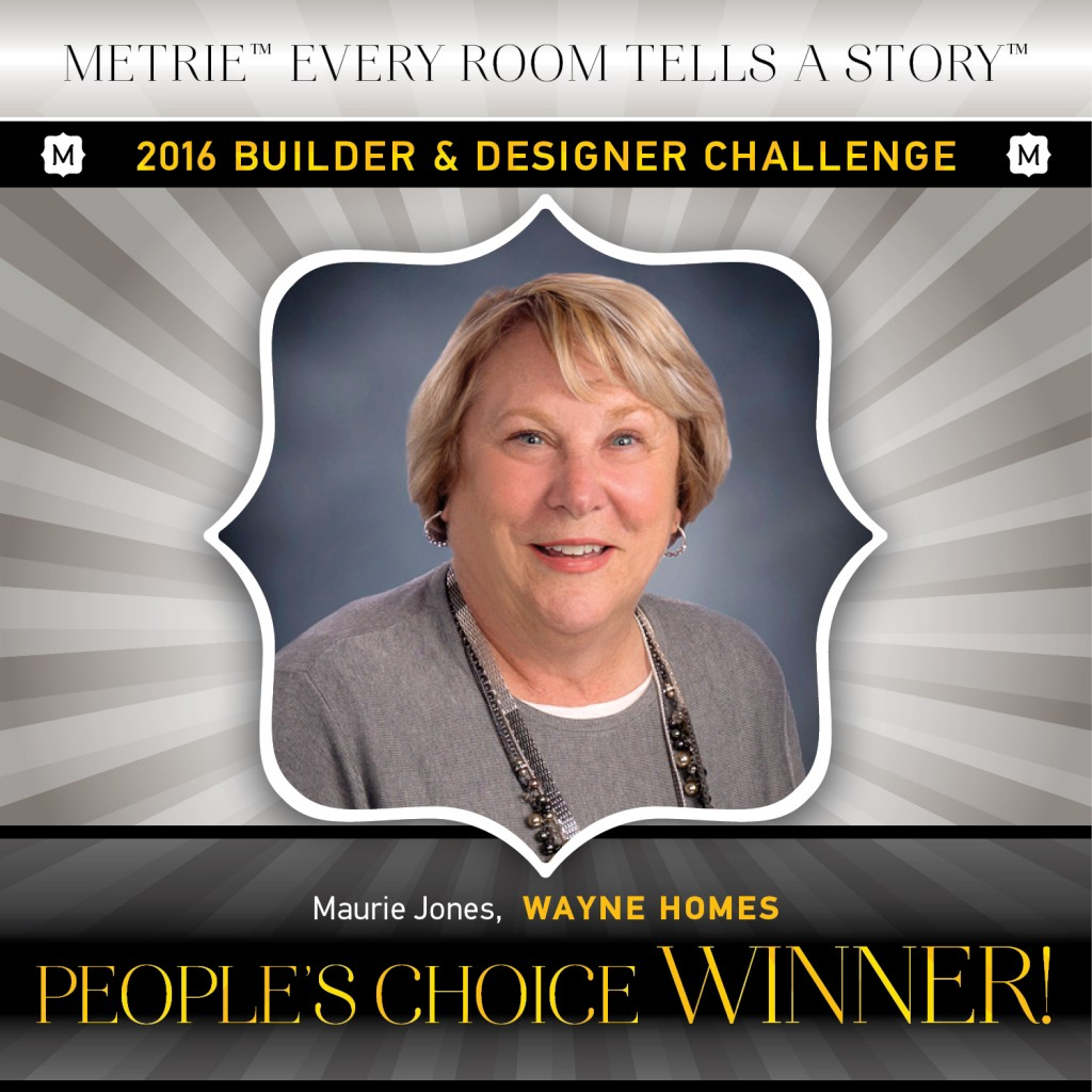 Maurie Jones of Wayne Homes is voted People's Choice in the 2016 Metrie Every Room Tells A Story - Builder & Designer Challenge.